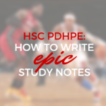 How to Write Epic HSC PDHPE Study Notes [From the Archives]